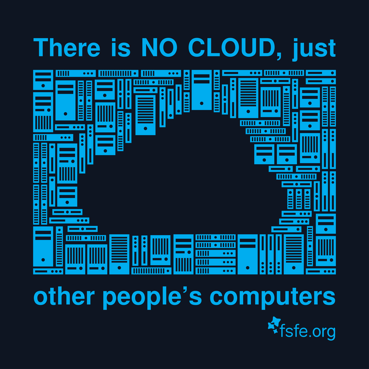 There is NO CLOUD, just other people's computers. -- fsfe.org